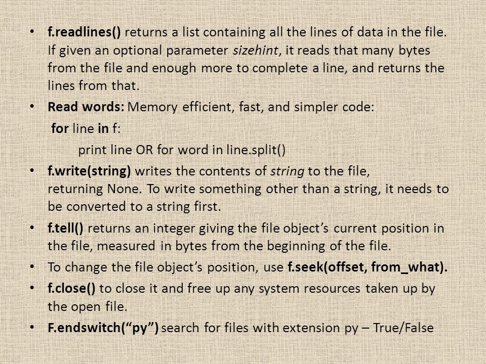 f.readlines() returns a list containing all the lines of data in the file. If given an optional parameter sizehint, it reads that many bytes from the file and enough more to complete a line, and returns the lines from that.
