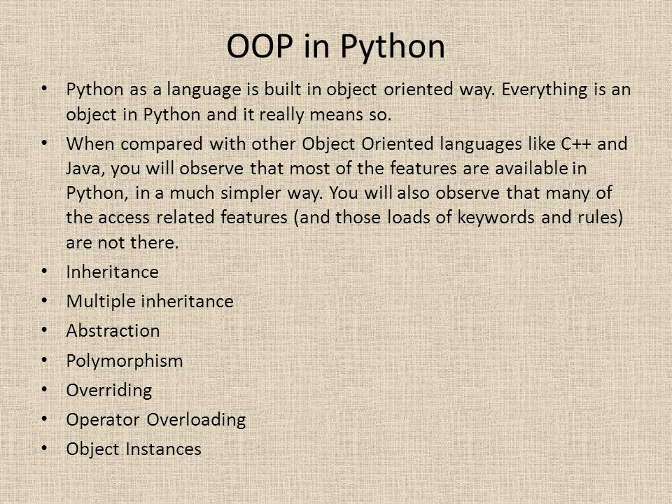 OOP in Python Python as a language is built in object oriented way. Everything is an object in Python and it really means so.