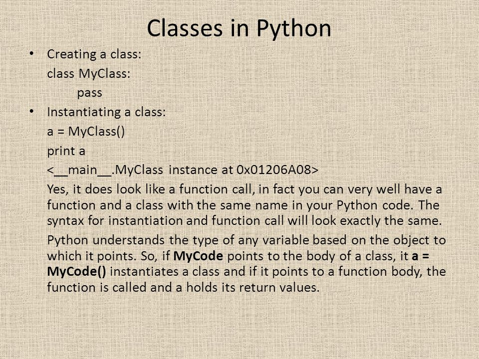 Classes in Python Creating a class: class MyClass: pass