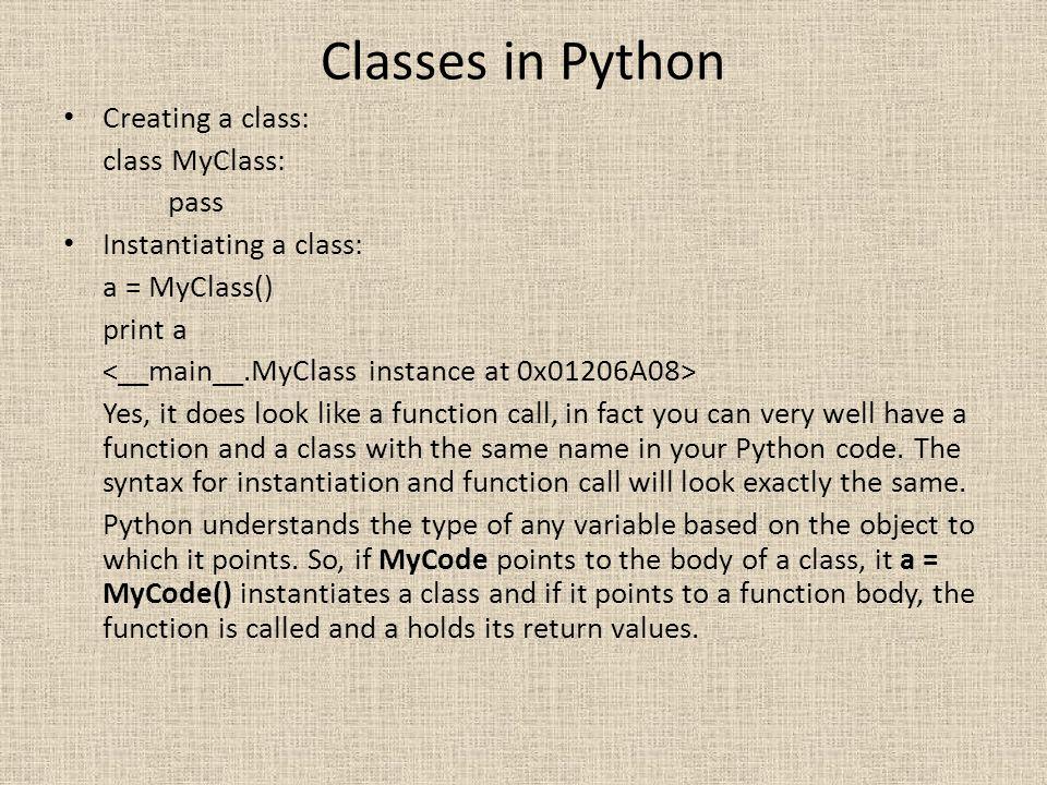Classes in Python Creating a class: class MyClass: pass