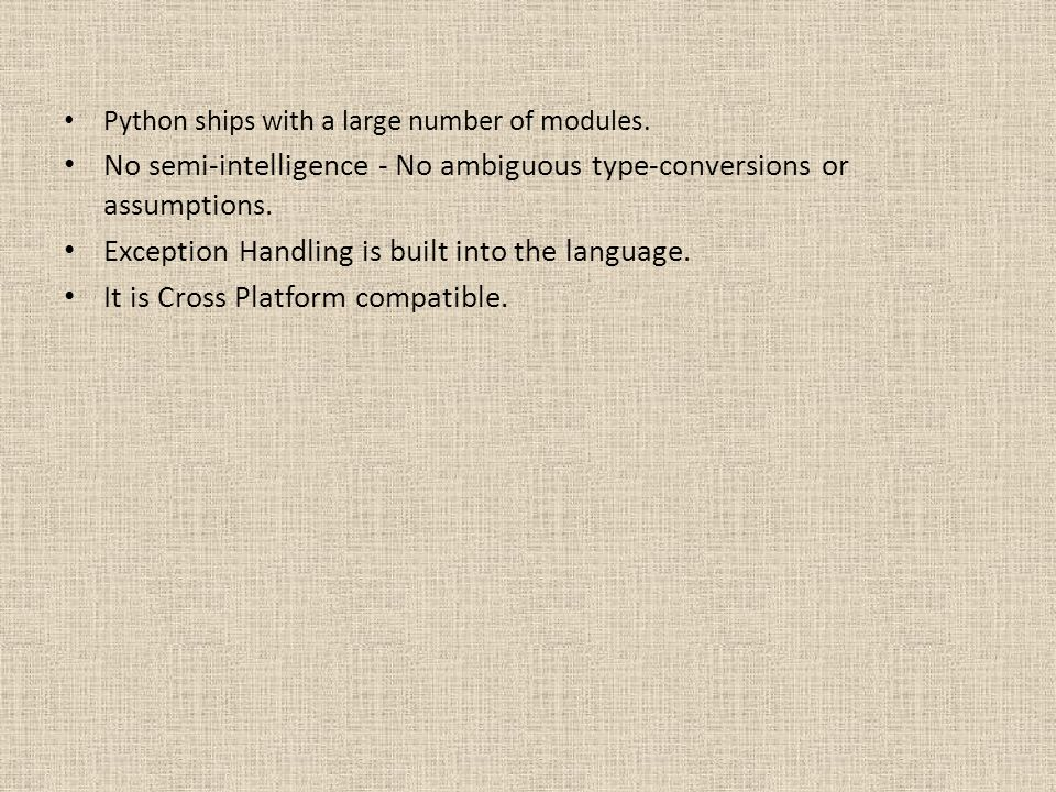 No semi-intelligence - No ambiguous type-conversions or assumptions.
