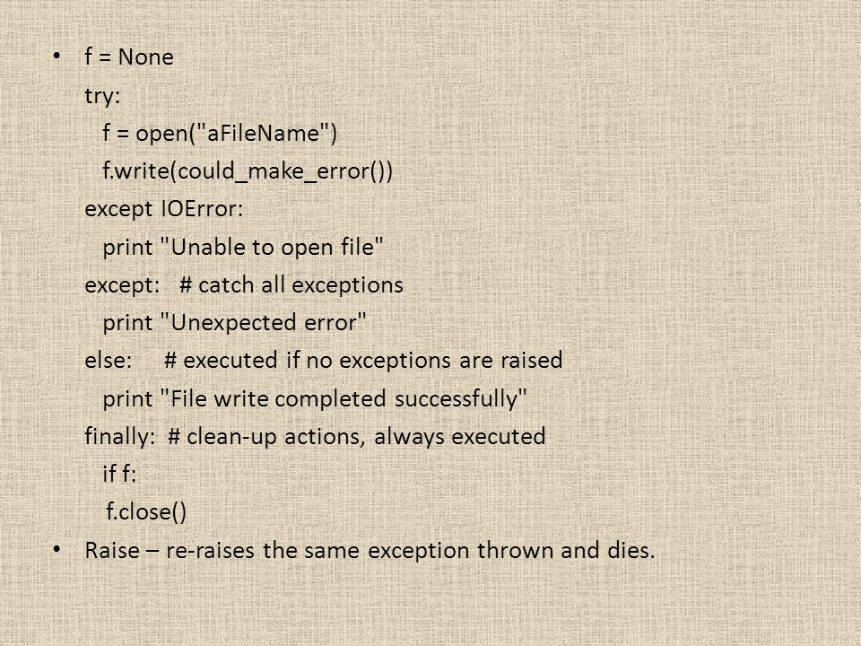 f = None try: f = open( aFileName ) f.write(could_make_error()) except IOError: print Unable to open file
