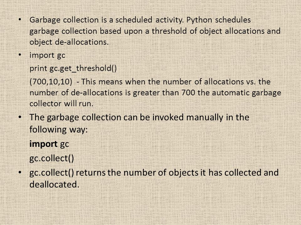 The garbage collection can be invoked manually in the following way: