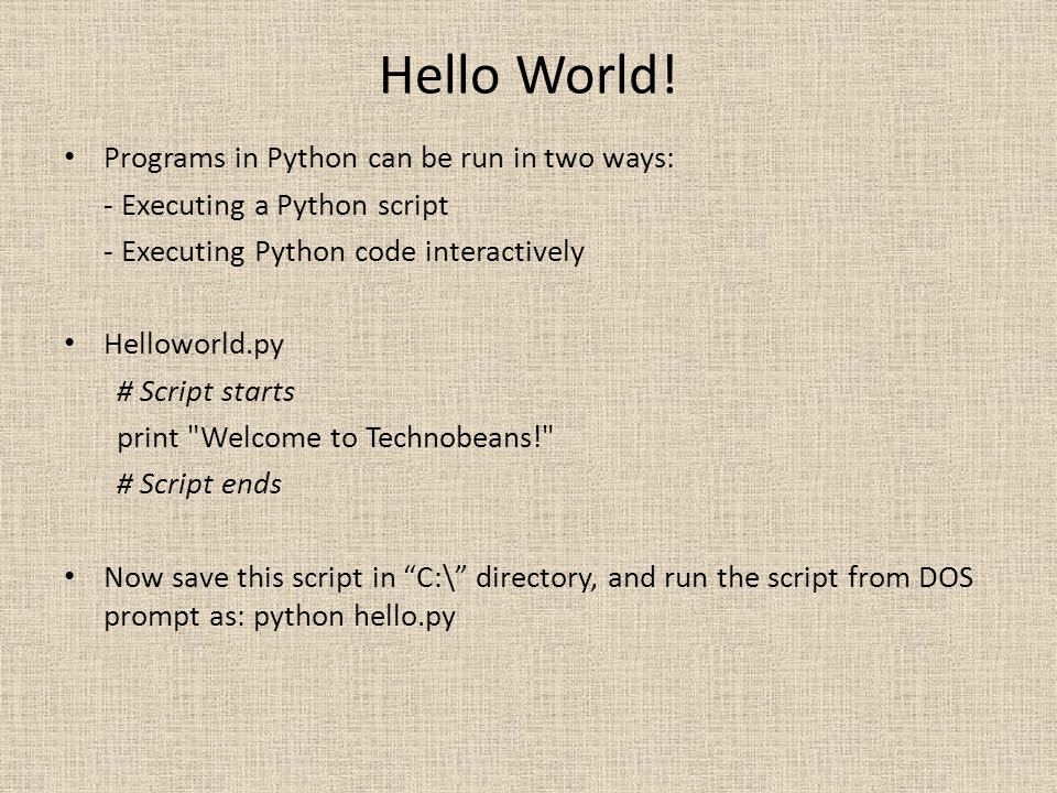 Hello World! Programs in Python can be run in two ways: