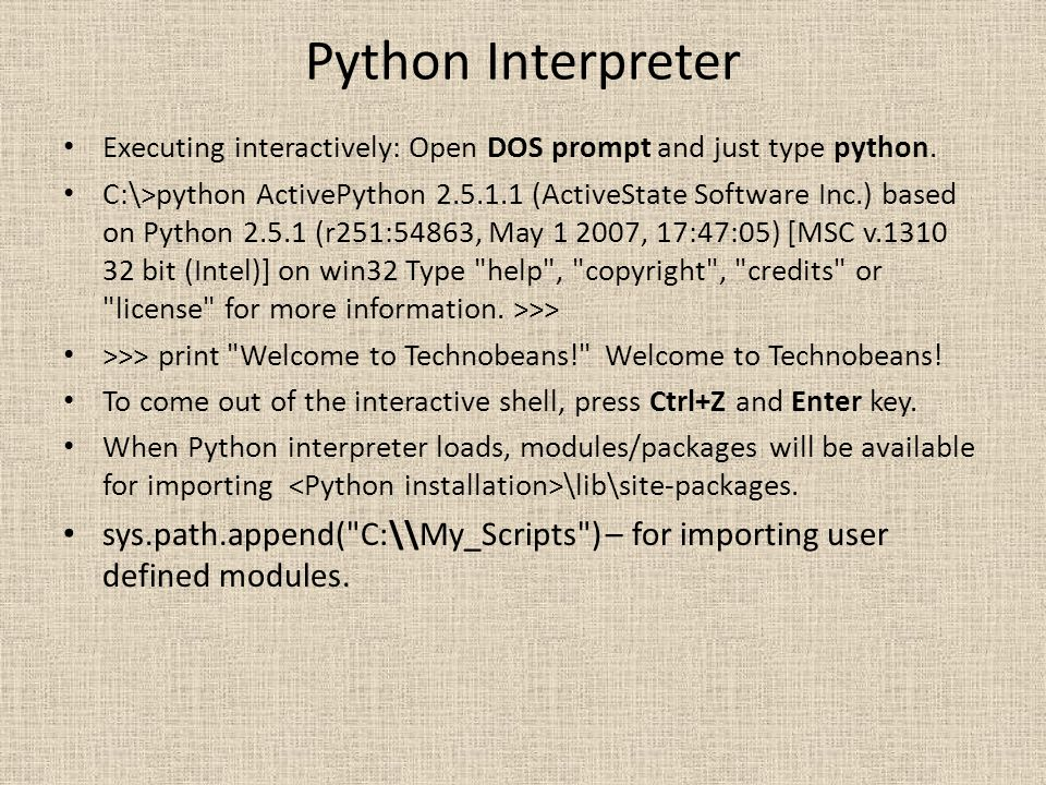 Python Interpreter Executing interactively: Open DOS prompt and just type python.