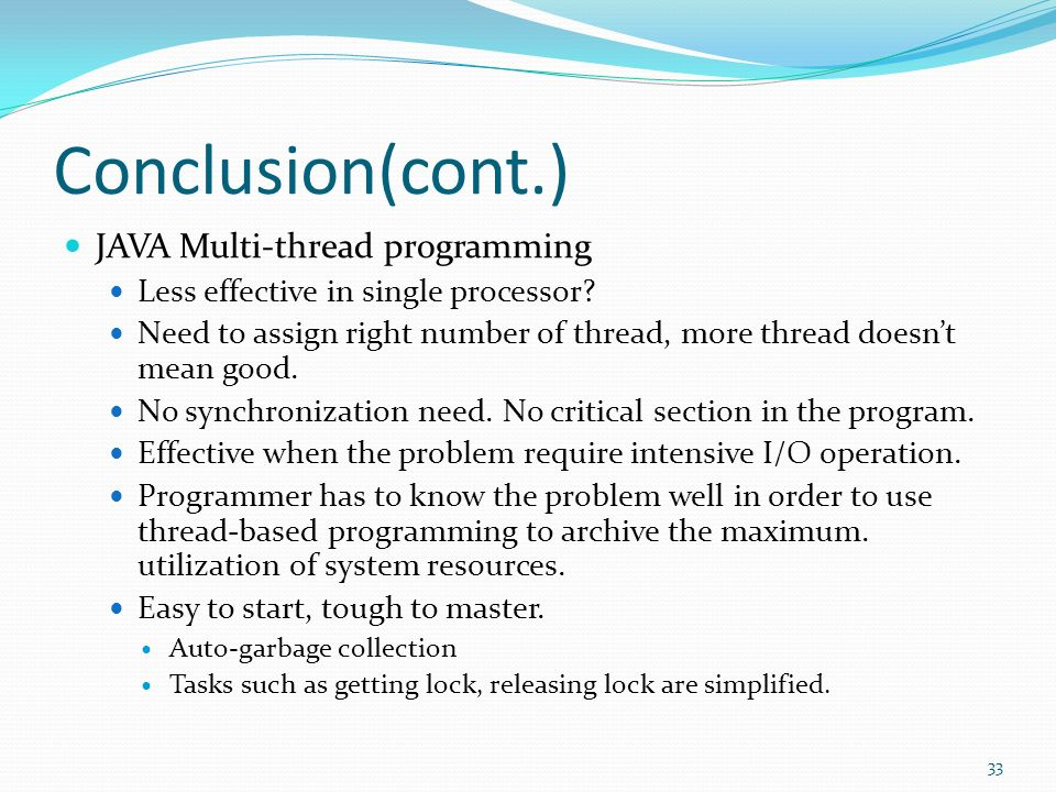 Conclusion(cont.) JAVA Multi-thread programming