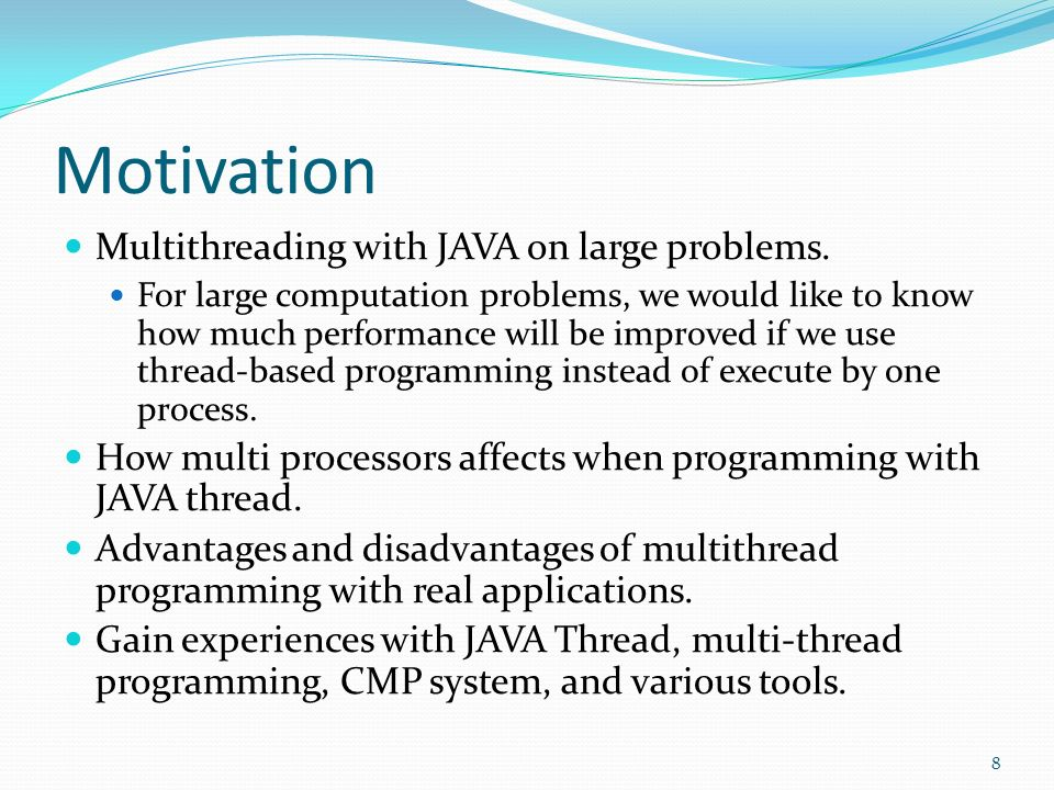Motivation Multithreading with JAVA on large problems.