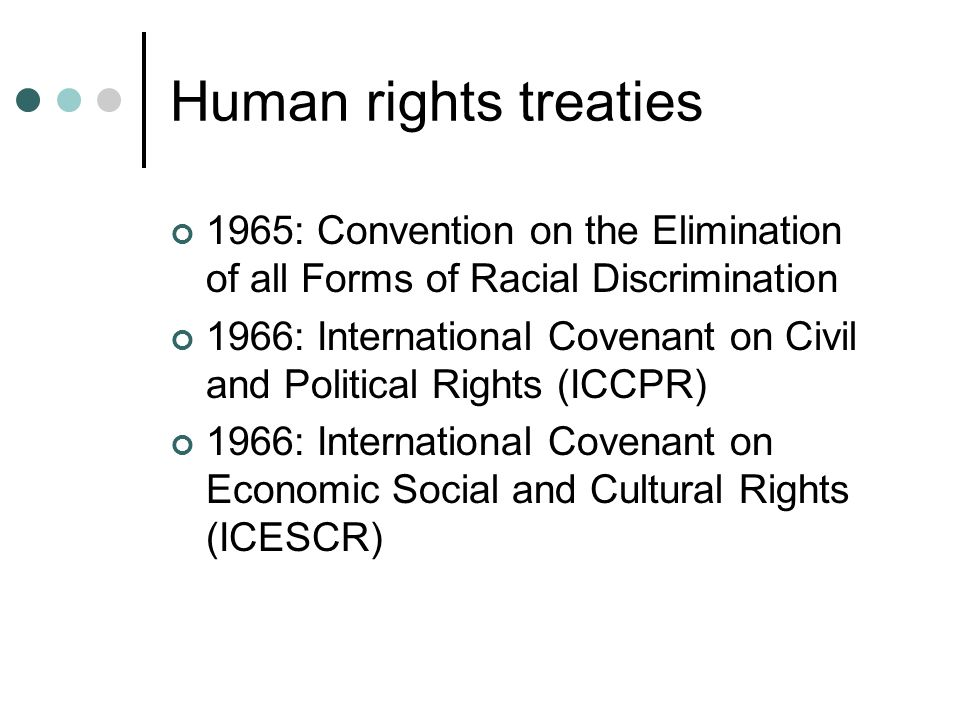 Human rights treaties 1965: Convention on the Elimination of all Forms of Racial Discrimination.