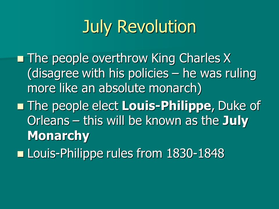 July Revolution The people overthrow King Charles X (disagree with his policies – he was ruling more like an absolute monarch)