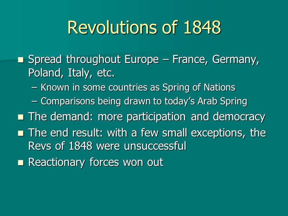 Revolutions of 1848 Spread throughout Europe – France, Germany, Poland, Italy, etc. Known in some countries as Spring of Nations.