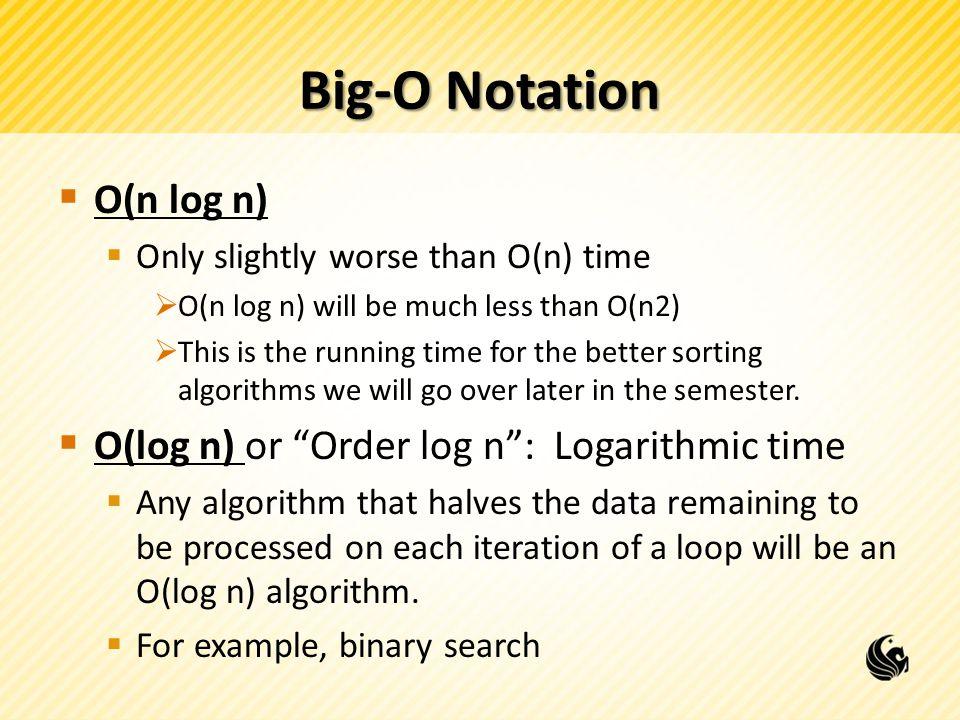 Big-O Notation O(n log n) O(log n) or Order log n : Logarithmic time