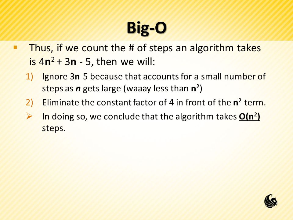 Big-O Thus, if we count the # of steps an algorithm takes is 4n2 + 3n - 5, then we will: