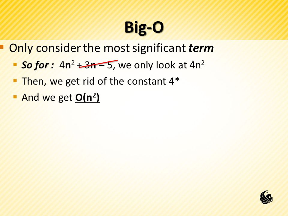 Big-O Only consider the most significant term