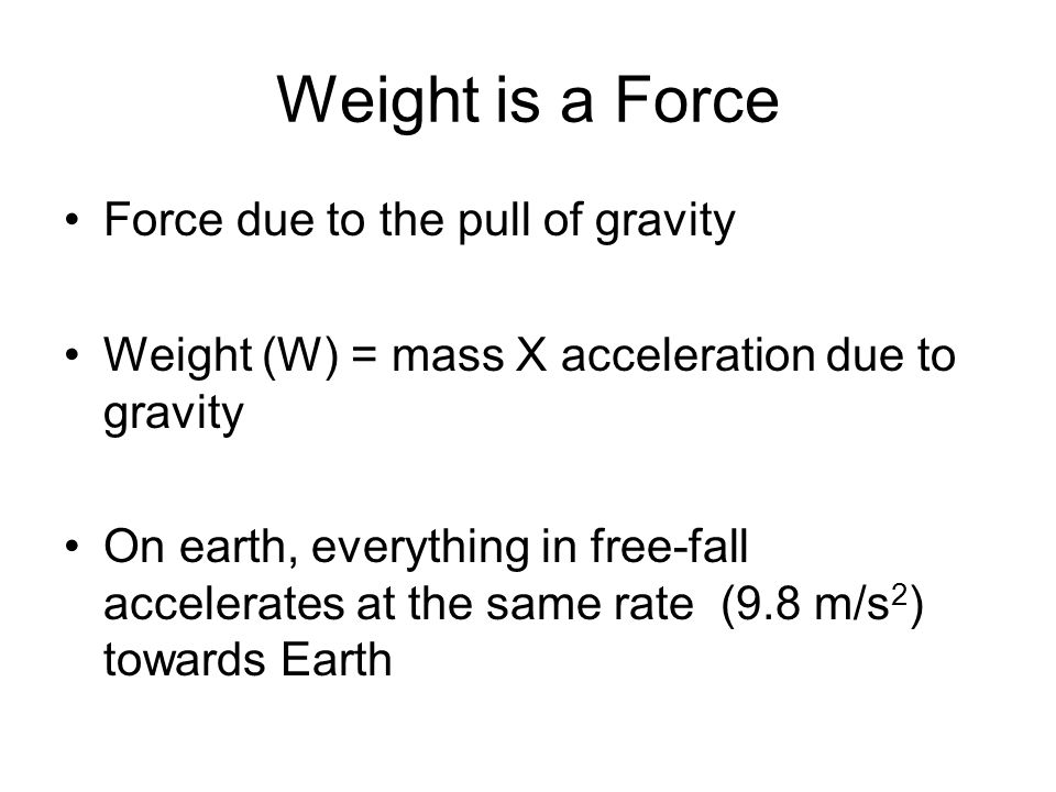 Weight is a Force Force due to the pull of gravity
