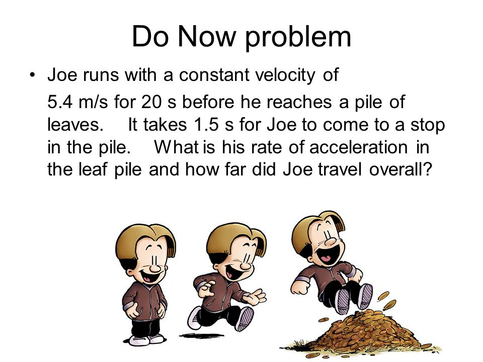 Do Now problem Joe runs with a constant velocity of
