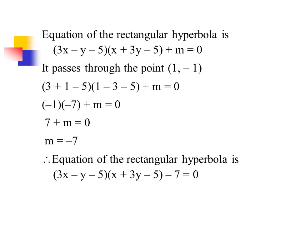 Equation of the rectangular hyperbola is (3x – y – 5)(x + 3y – 5) + m = 0