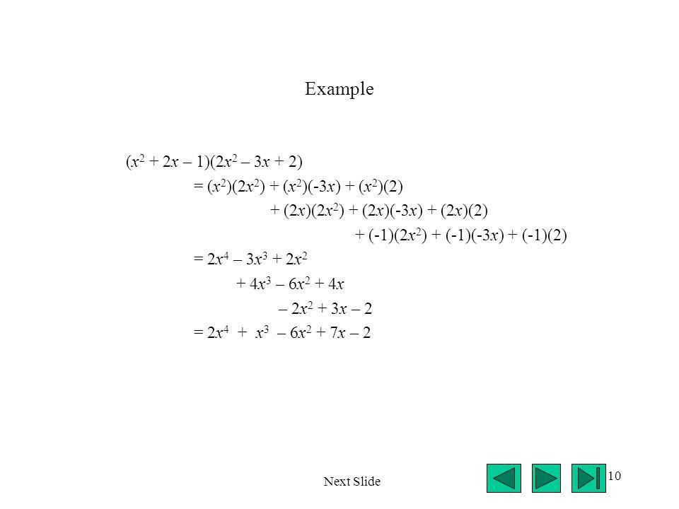 Example (x2 + 2x – 1)(2x2 – 3x + 2) = (x2)(2x2) + (x2)(-3x) + (x2)(2)