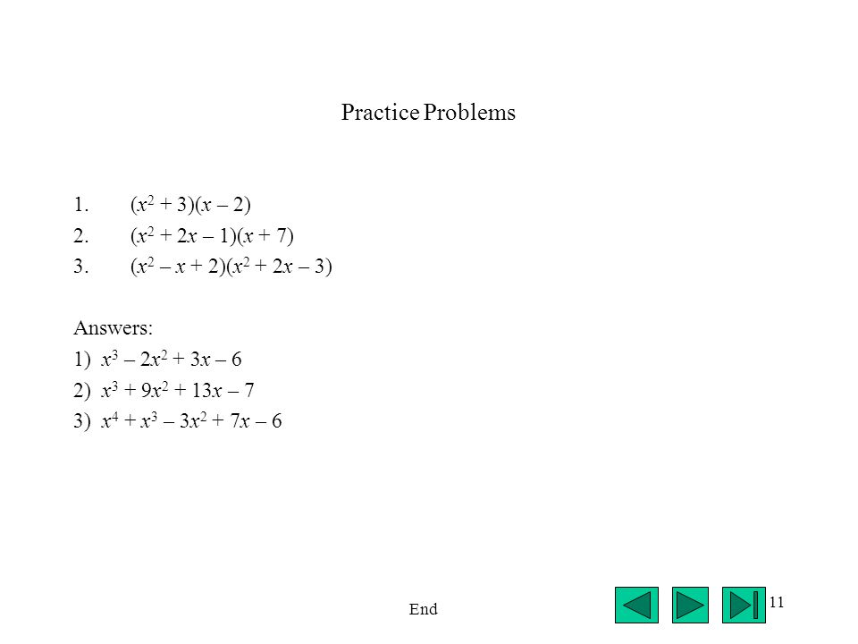 Practice Problems (x2 + 3)(x – 2) (x2 + 2x – 1)(x + 7)