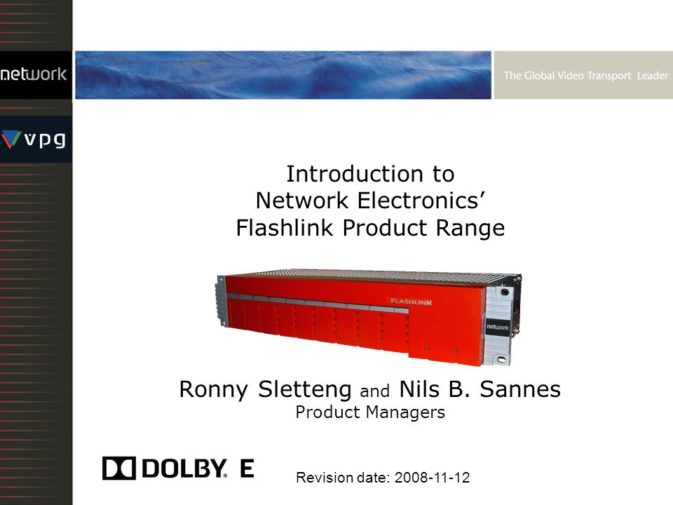 Introduction to Network Electronics' Flashlink Product Range Ronny Sletteng and Nils B. Sannes Product Managers