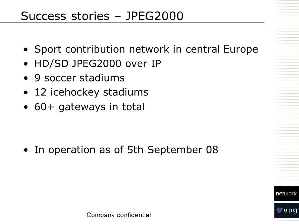Success stories – JPEG2000 Sport contribution network in central Europe. HD/SD JPEG2000 over IP. 9 soccer stadiums.