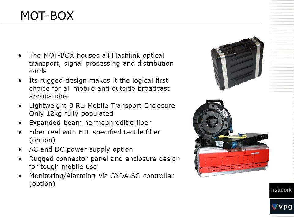 MOT-BOX The MOT-BOX houses all Flashlink optical transport, signal processing and distribution cards.