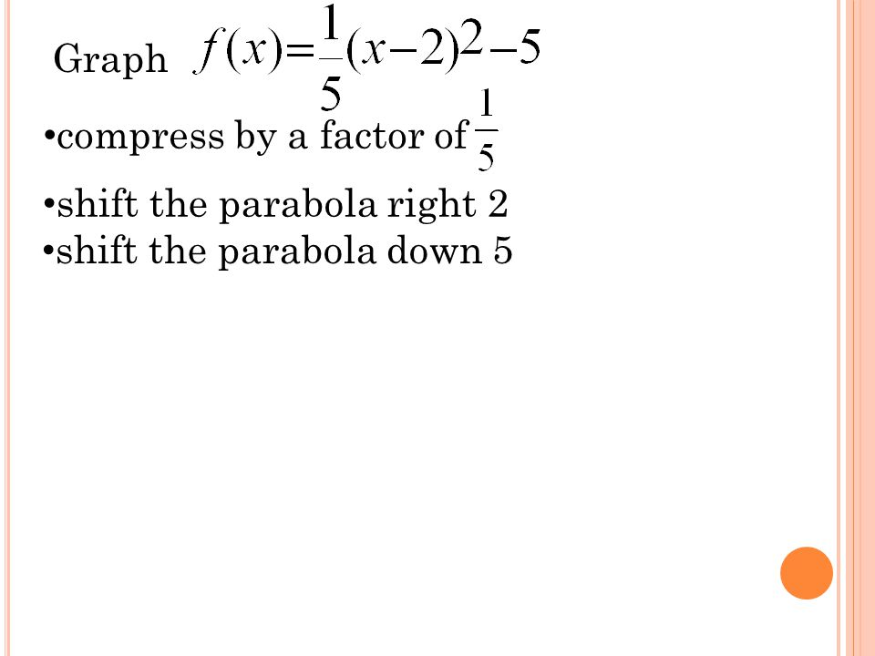 Graph compress by a factor of shift the parabola right 2 shift the parabola down 5
