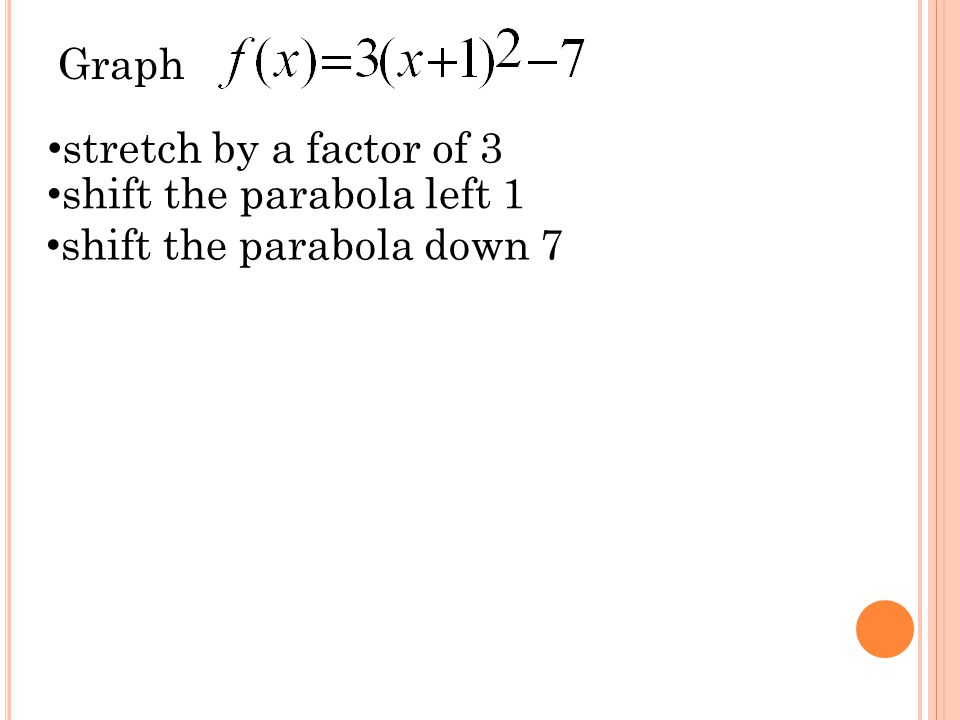 Graph stretch by a factor of 3 shift the parabola left 1 shift the parabola down 7