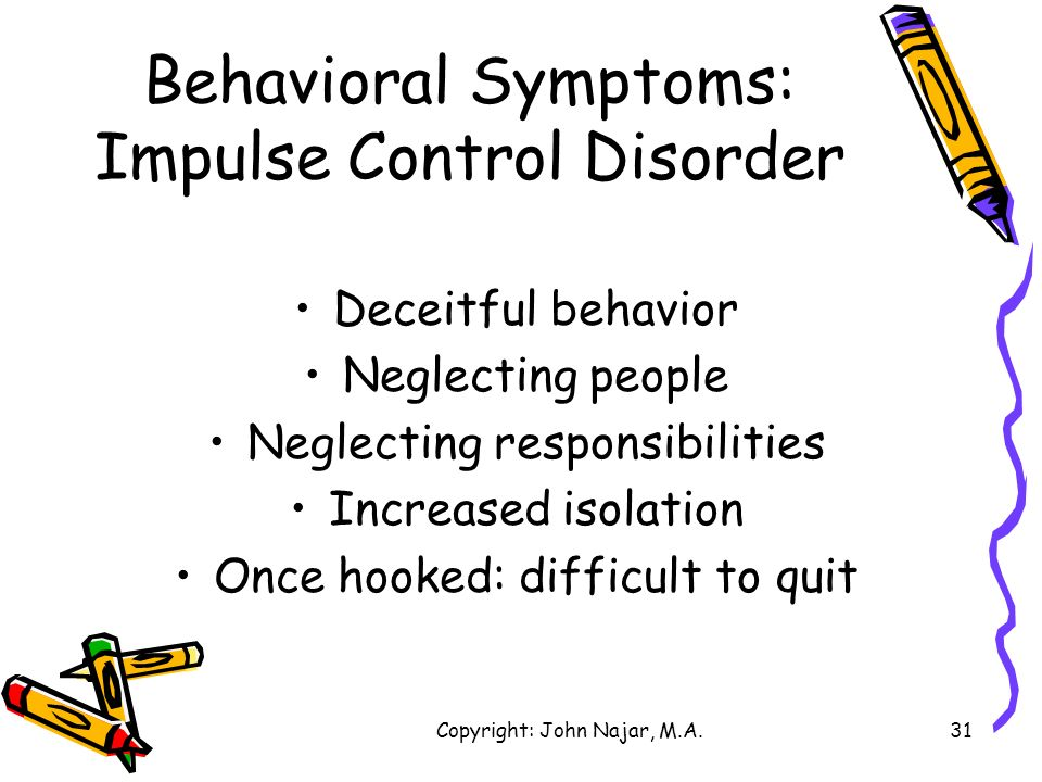 Behavioral Symptoms: Impulse Control Disorder