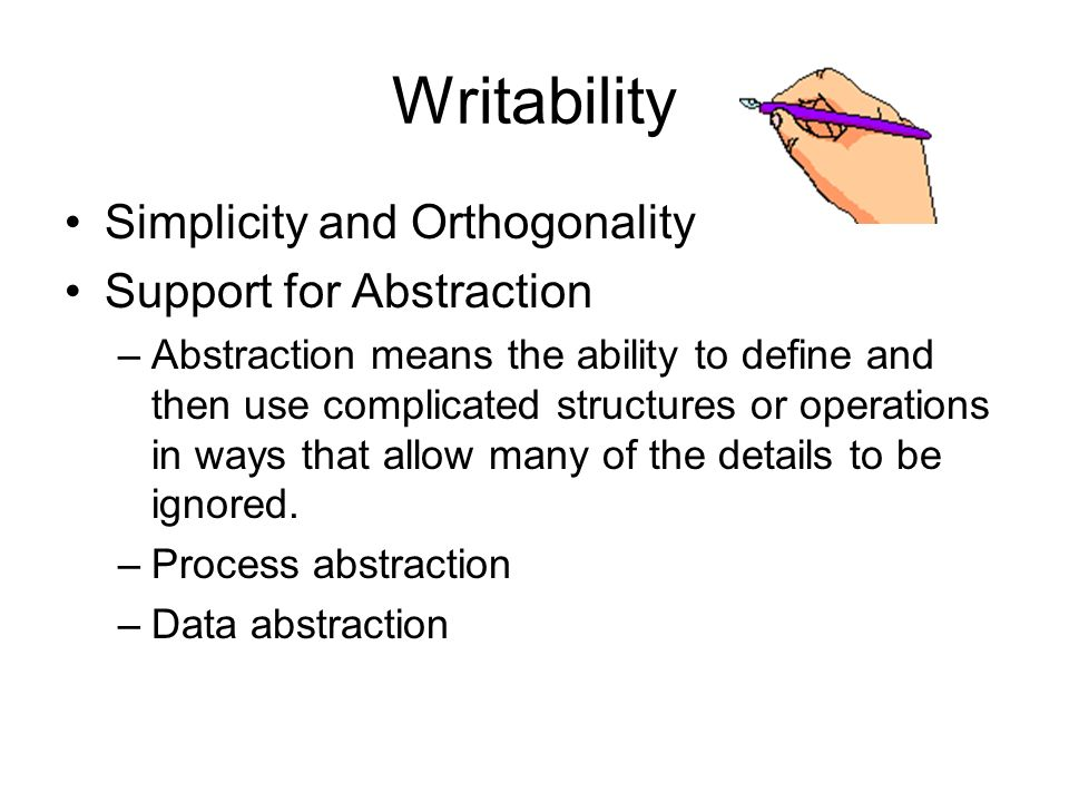 Writability Simplicity and Orthogonality Support for Abstraction
