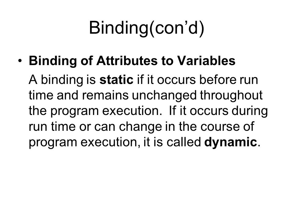 Binding(con'd) Binding of Attributes to Variables