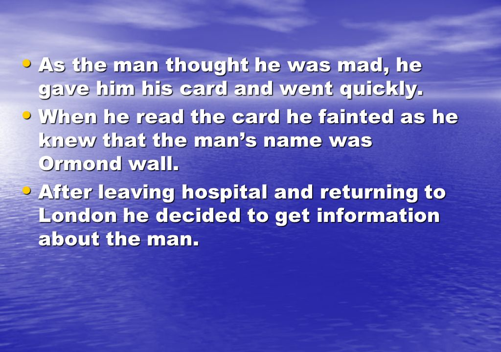 As the man thought he was mad, he gave him his card and went quickly.