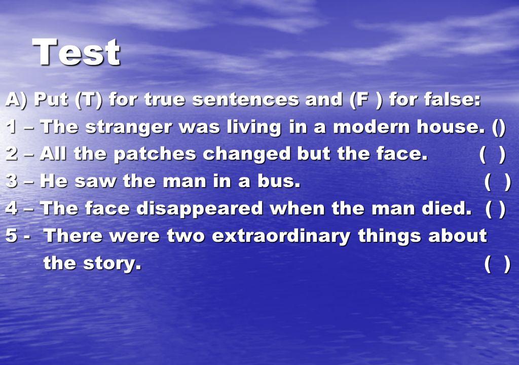 Test A) Put (T) for true sentences and (F ) for false: