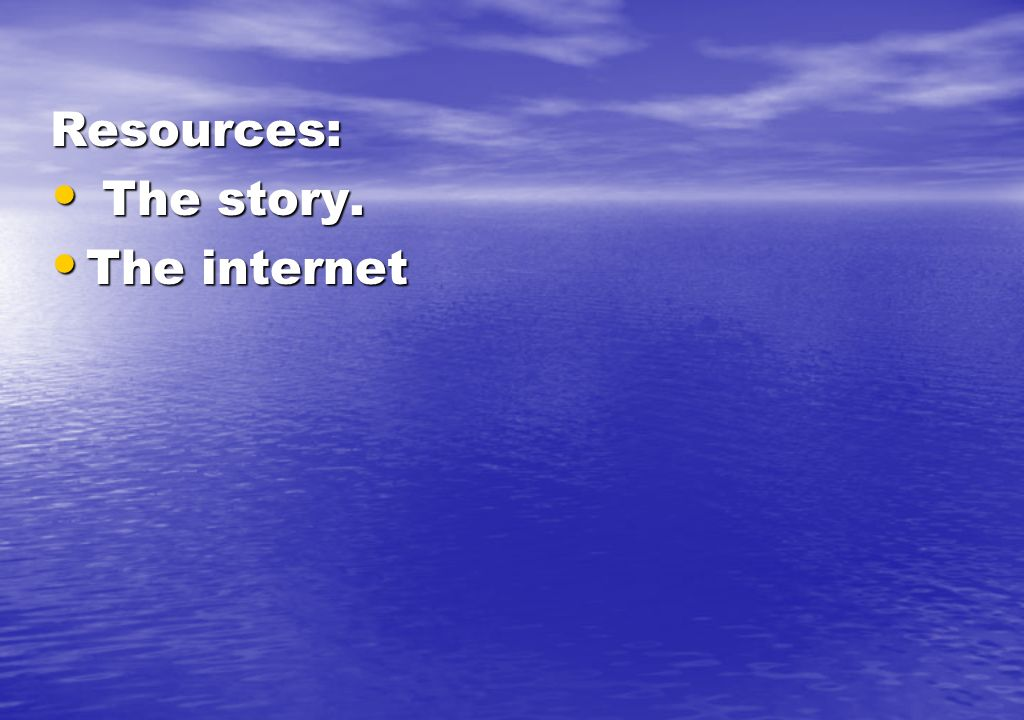 Resources: The story. The internet