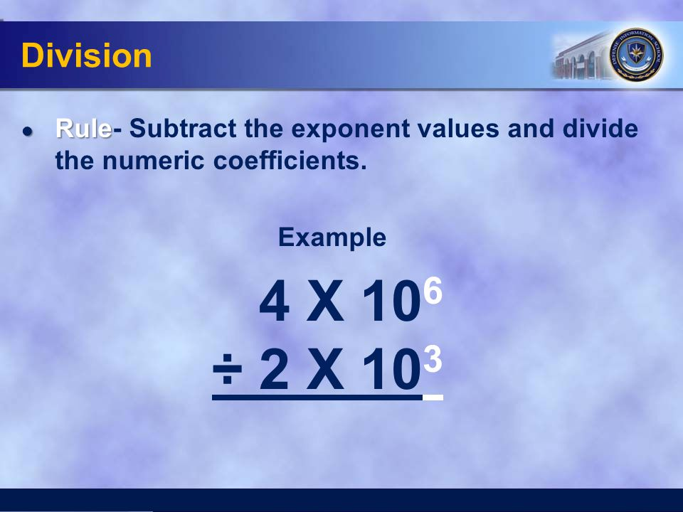 Division Rule- Subtract the exponent values and divide the numeric coefficients. Example. 4 X 106.