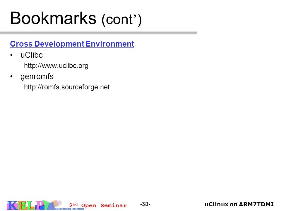 Bookmarks (cont') Cross Development Environment uClibc genromfs
