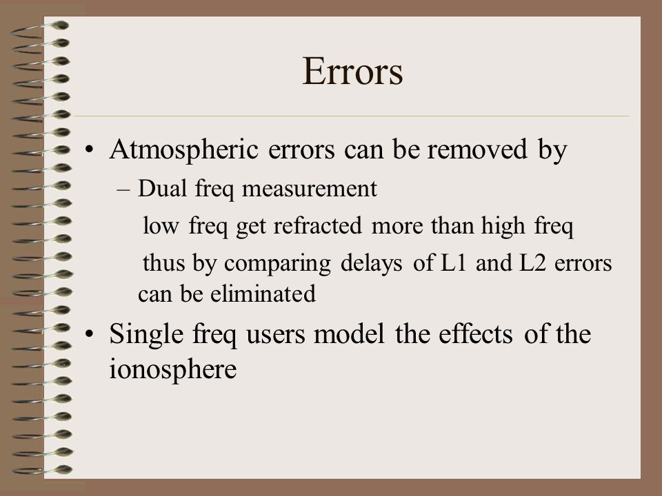 Errors Atmospheric errors can be removed by