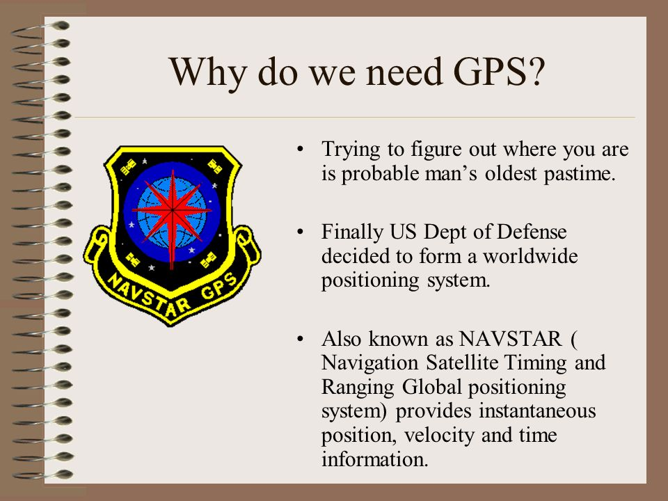 Why do we need GPS Trying to figure out where you are is probable man's oldest pastime.