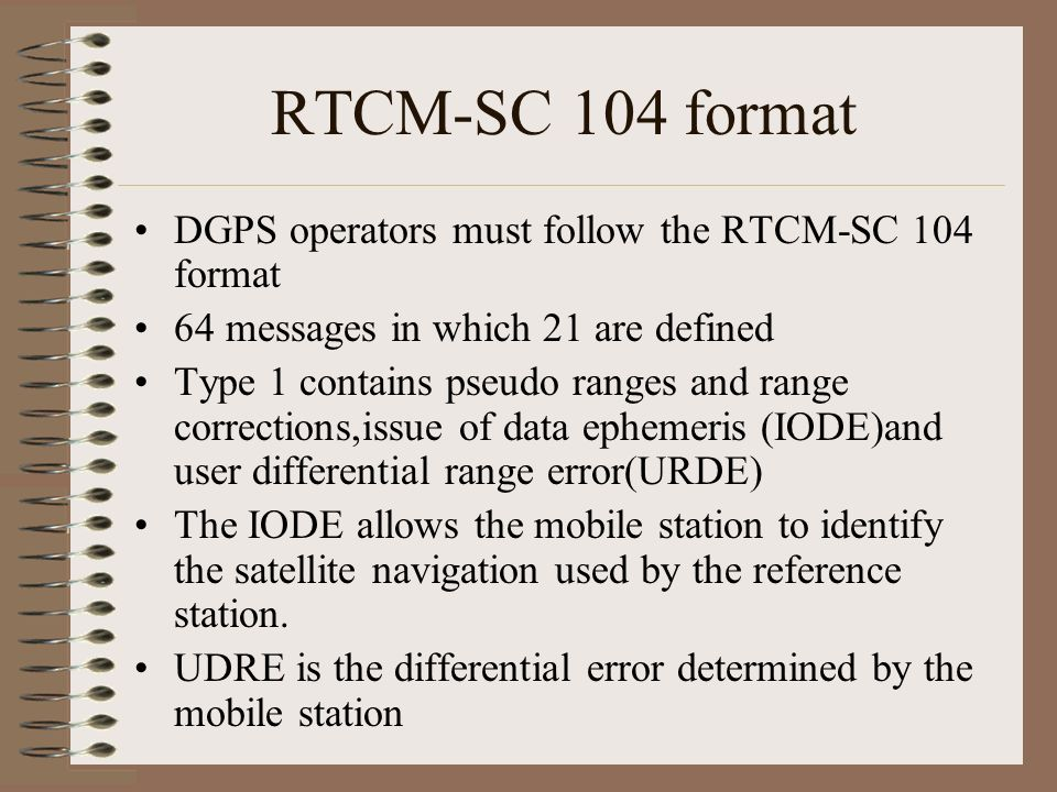 RTCM-SC 104 format DGPS operators must follow the RTCM-SC 104 format