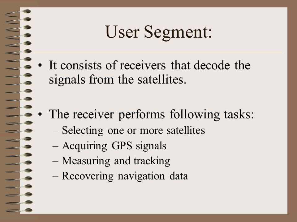 User Segment: It consists of receivers that decode the signals from the satellites. The receiver performs following tasks:
