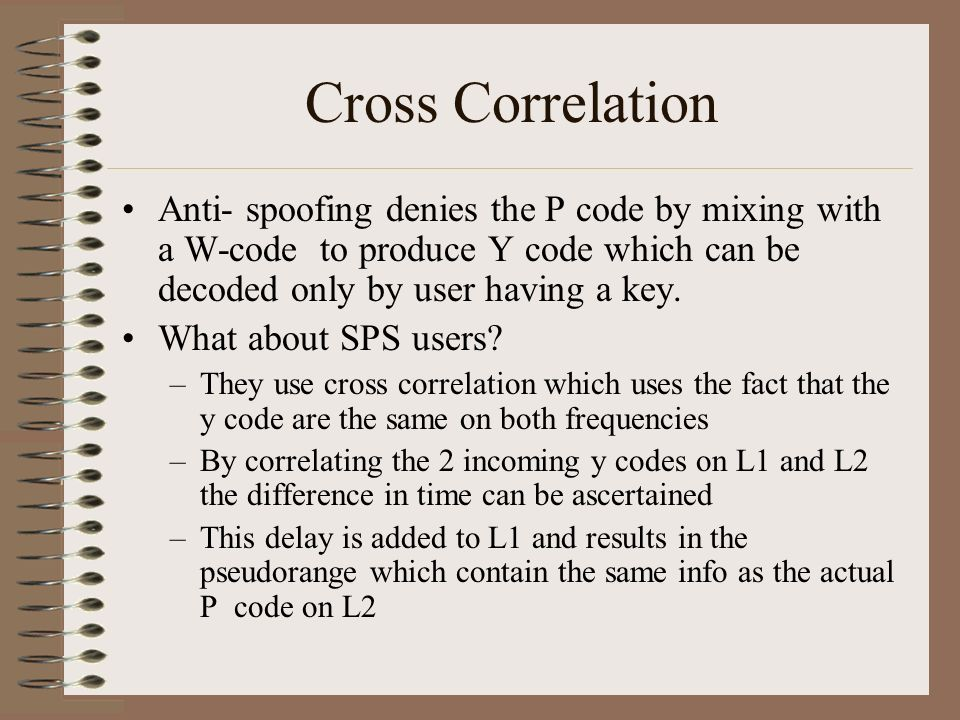 Cross Correlation Anti- spoofing denies the P code by mixing with a W-code to produce Y code which can be decoded only by user having a key.