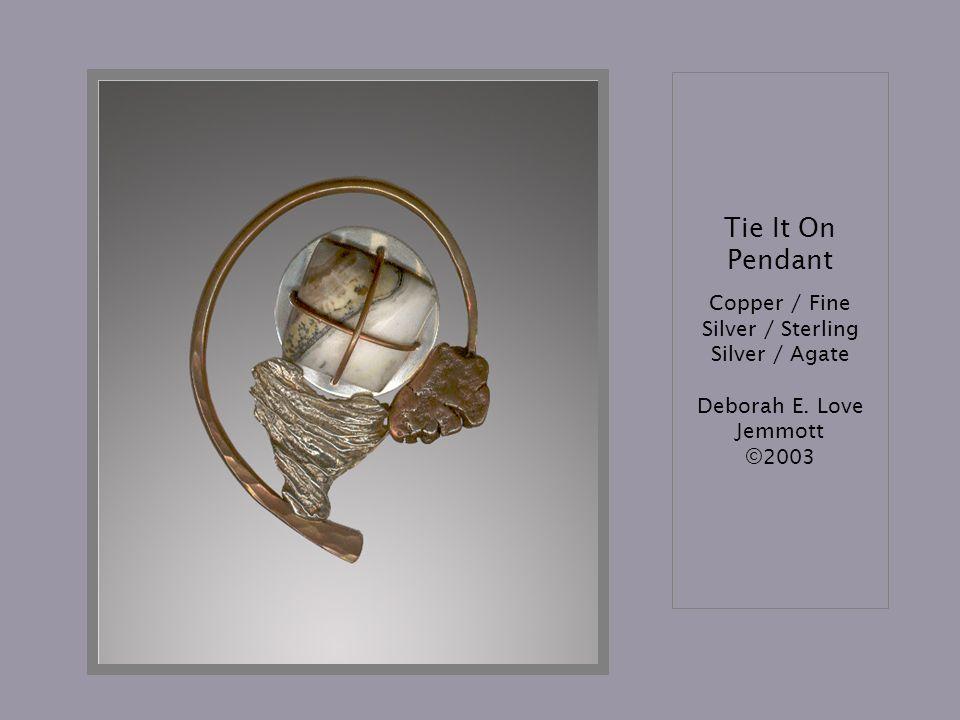Tie It On Pendant Copper / Fine Silver / Sterling Silver / Agate Deborah E. Love Jemmott ©2003
