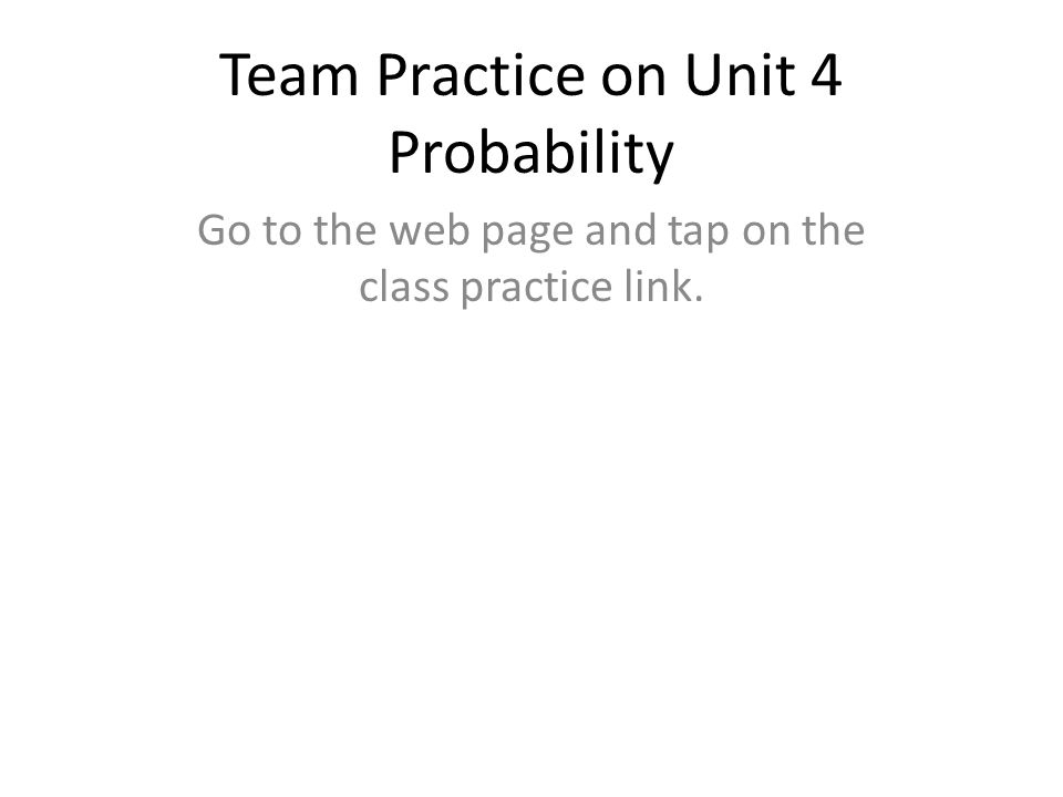 Team Practice on Unit 4 Probability
