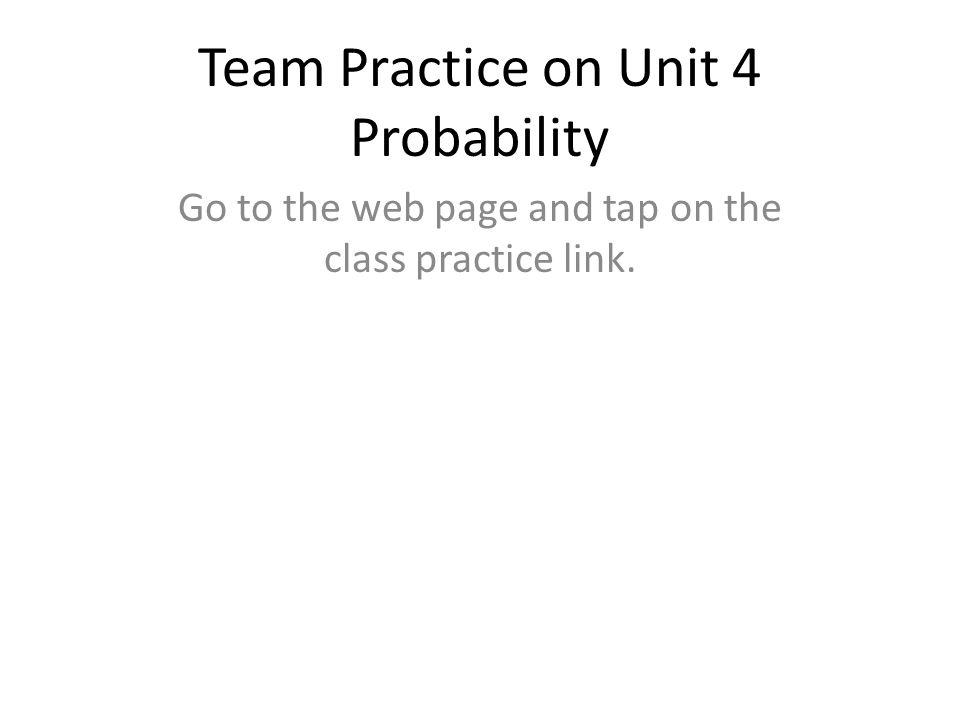 Team Practice on Unit 4 Probability