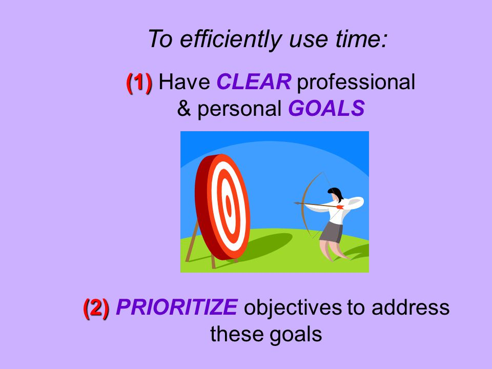 To efficiently use time: