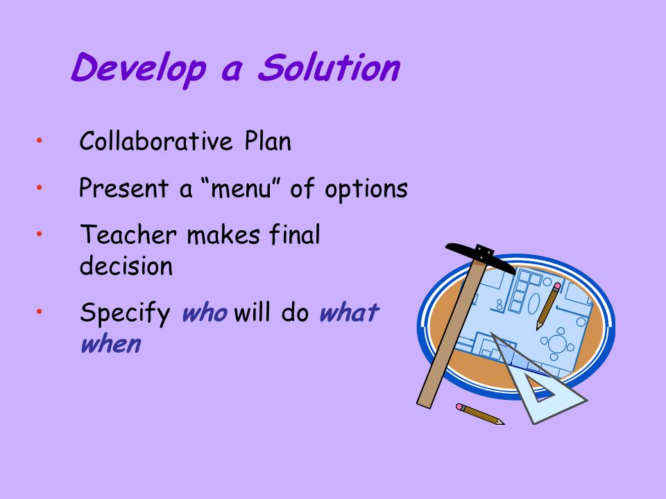 Develop a Solution Collaborative Plan Present a menu of options