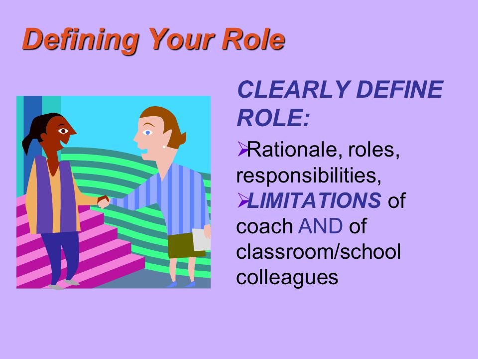 Defining Your Role CLEARLY DEFINE ROLE: