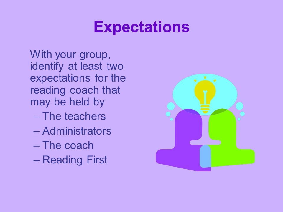 Expectations With your group, identify at least two expectations for the reading coach that may be held by.