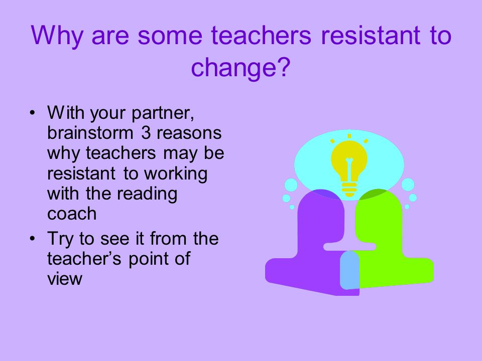 Why are some teachers resistant to change