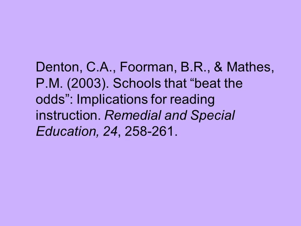 Denton, C. A. , Foorman, B. R. , & Mathes, P. M. (2003)