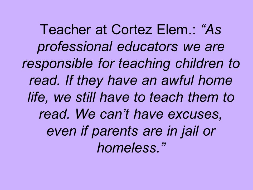 Teacher at Cortez Elem.: As professional educators we are responsible for teaching children to read.